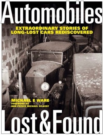 Michael E. Ware - Automobiles Lost & Found. Extraordinary Stories of Long-Lost Cars Rediscovered - Barn find book