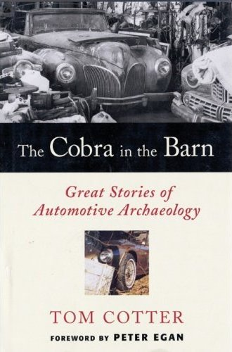 Tom Cotter - The Cobra in the Barn - Great Stories of Automotive Archaeology - Barn find book